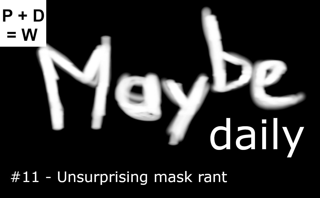 maybe daily episode 11 unsurprising mask rant